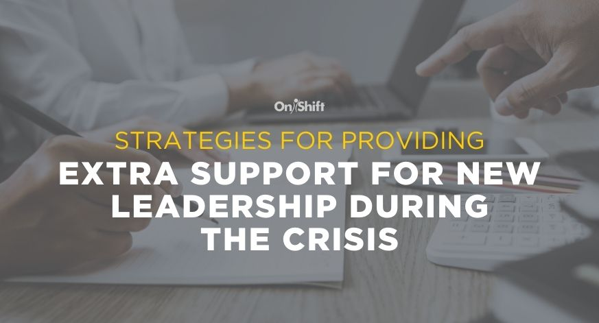 How To Provide Extra Support For New Leadership During The Crisis