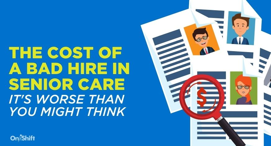 The Detrimental Cost Of A Bad Hire In Senior Care – It's Worse Than You Might Think