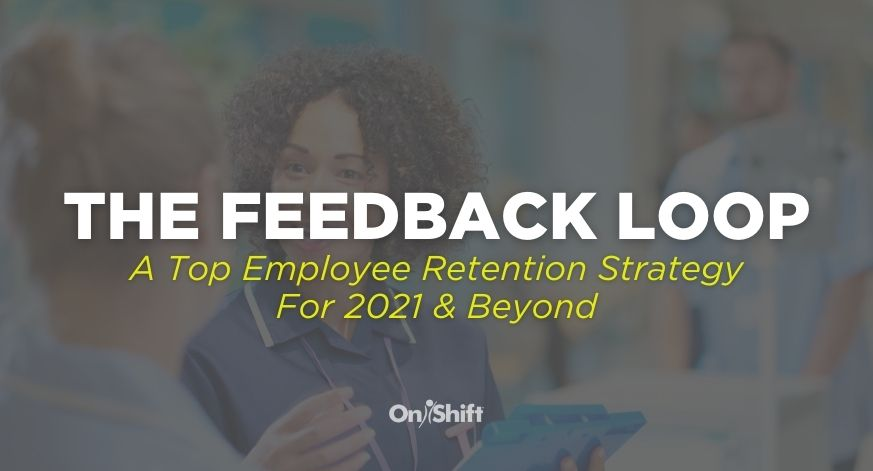 The Feedback Loop: A Top Employee Retention Strategy For 2021 & Beyond