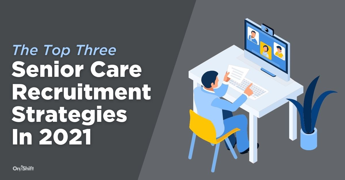The Top 3 Senior Care Recruitment Strategies In 2021