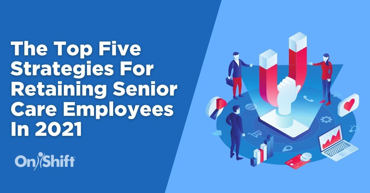 The Top 5 Senior Care Employee Retention Strategies In 2021