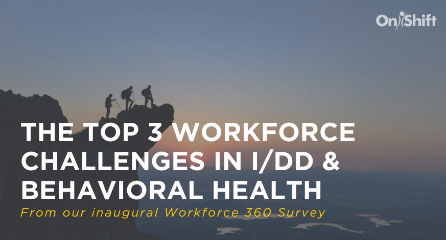 The Top Workforce Challenges In I/DD & Behavioral Health