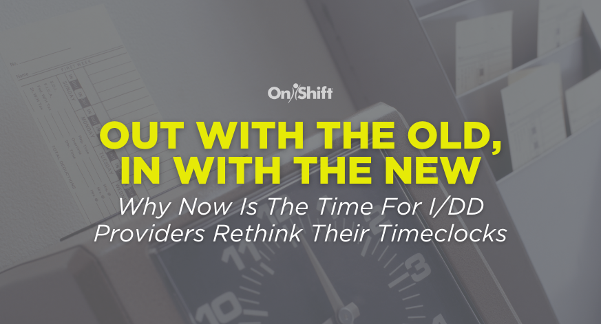 Why Now Is The Time For I/DD Providers To Rethink Their Timeclocks