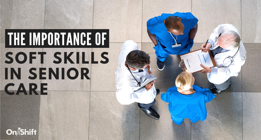 Why The LTC & Senior Living Workforce Needs Soft Skills (& How To Ensure Sure You Have Them)
