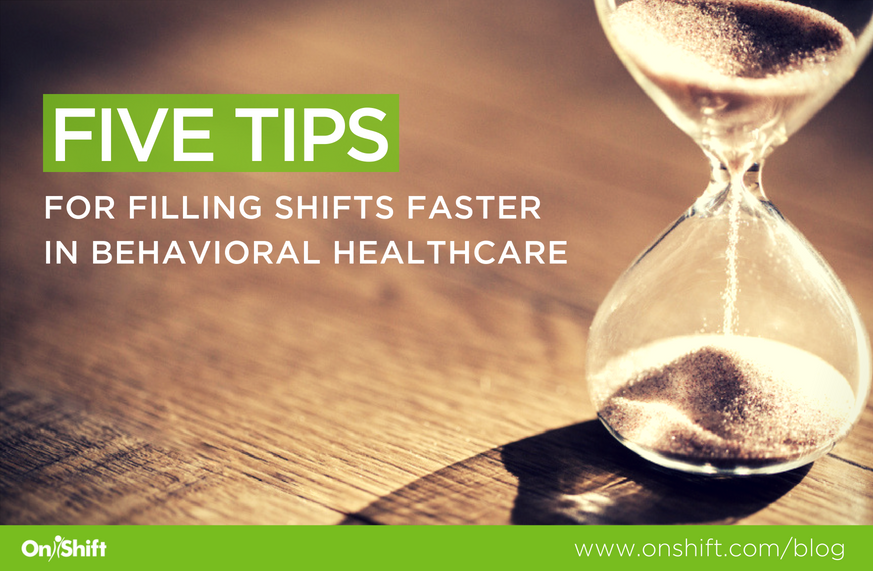 5 Tips For Filling Shifts Faster In Behavioral Healthcare