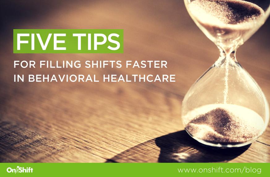 5 Tips For Filling Shifts Faster In Behavioral Healthcare